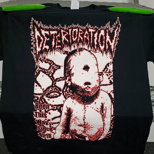 Deterioration - Been This Way Since Birth T-shirt