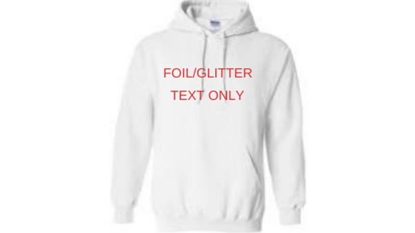 Custom Hoodie - Foil/Glitter Text Only