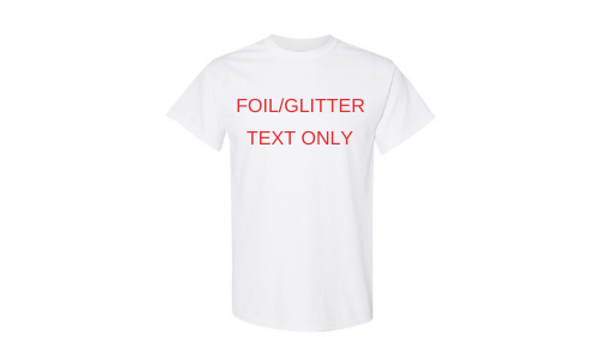 Custom T-shirt - Foil/Glitter Text Only