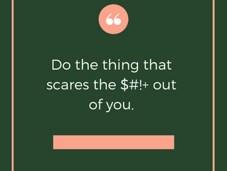 Do the thing that scares you the most