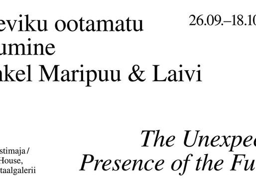 Mihkel Maripuu & Laivi: Tuleviku ootamatu ilmumine / The Unexpected Presence of the Future