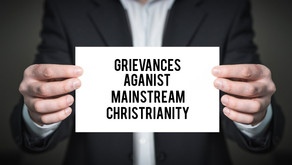 My Grievances with Mainstream Christianity.