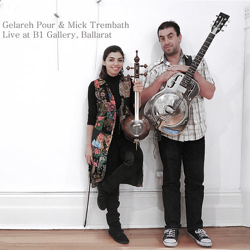 Gelareh Pour & Mick Trembath Live at B1 Gallery, Ballarat Digital Al