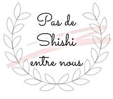 Pas de Shishi entre nous