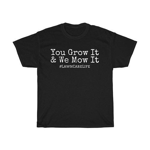 You Grow It & We Mow It T-Shirt