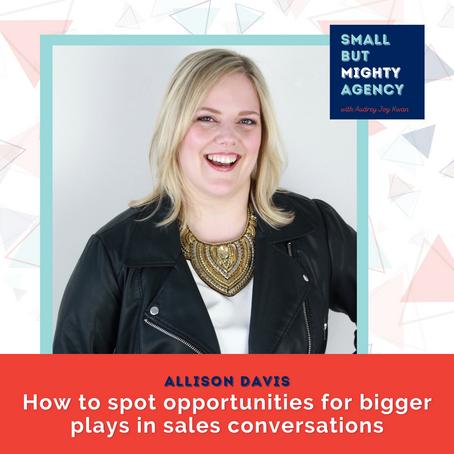 Allison Davis: How to spot opportunities for bigger plays in sales conversations