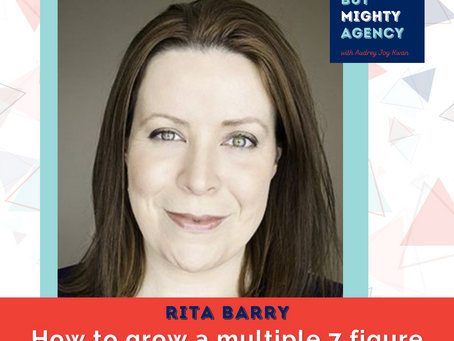 Rita Barry: How to grow a multiple 7 figure agency with more ease