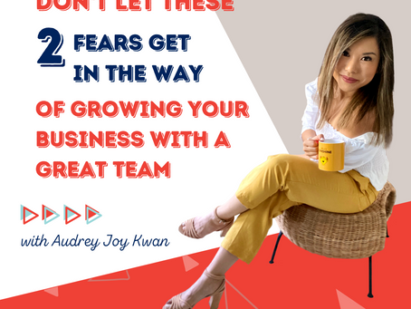 Don't Let These 2 Fears Get In The Way of Growing Your Business with a Great Team