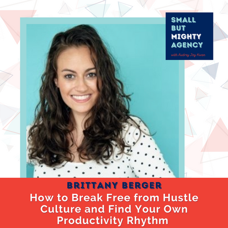 Brittany Berger:  How to Break Free from Hustle Culture and Find Your Own Productivity Rhythm