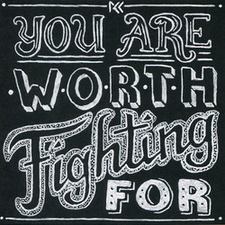 You Are Worth Fighting For