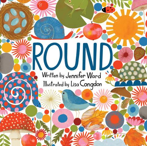 ROUND by Jennifer Ward illustrated by Lisa Congdon Beach Lane Books
