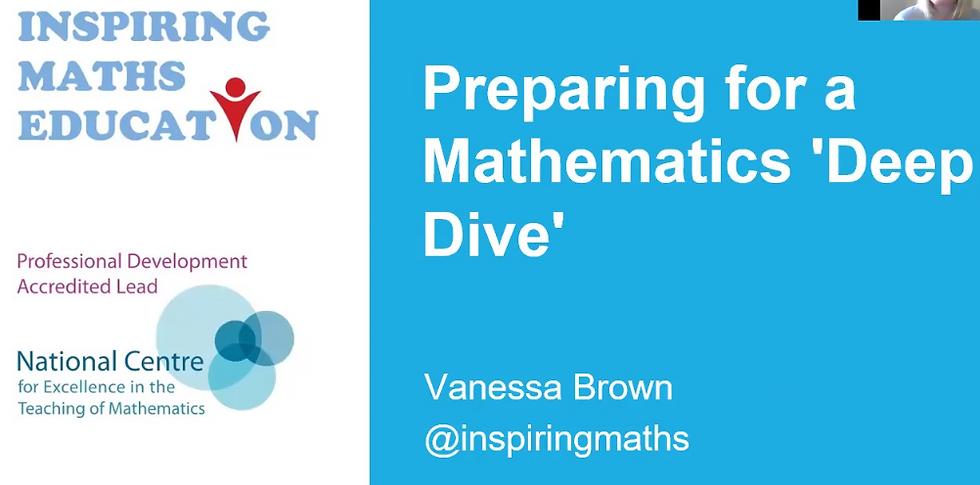 Preparing for a Mathematics 'Deep Dive'