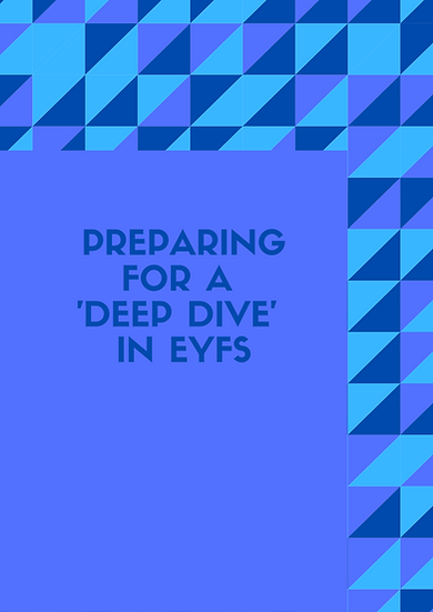 Preparing for a 'Deep Dive' in EYFS