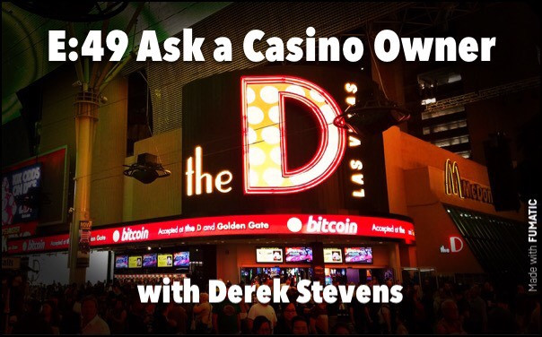 E:49 Ask a Casino Owner with Derek Stevens and more!