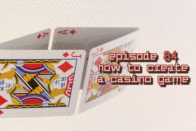 E:84 How to Create a Casino Game