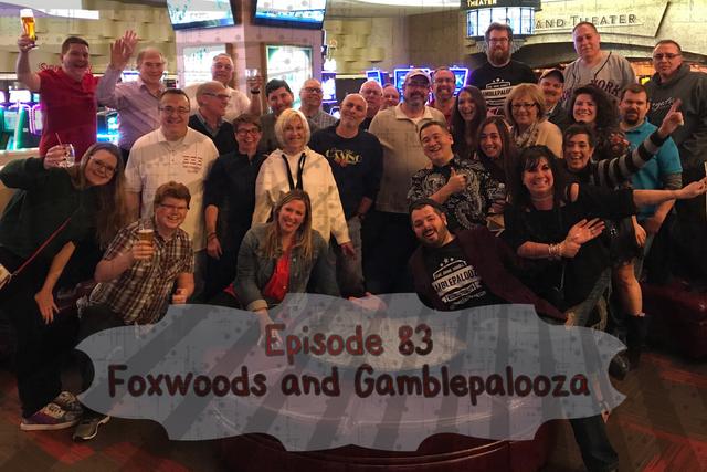 E:83 Foxwoods and Gamblepalooza!