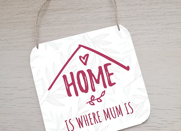 Home is where Mum is - hanging plaque