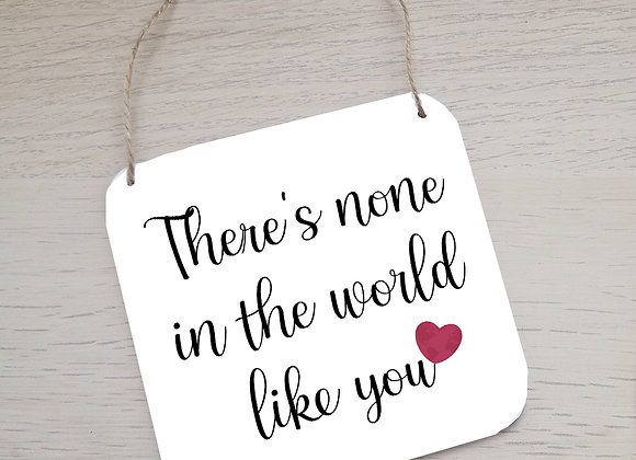 There's none in the world like you - hanging plaque