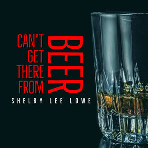 """SHELBY LEE LOWE RELEASES """"CAN'T GET THERE FROM BEER"""""""