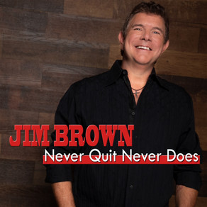 RECORDING ARTIST JIM BROWN PAYS TRIBUTE TO ESSENTIAL WORKERS WITH 'NEVER QUIT NEVER DOES'