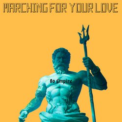 MARCHING FOR YOUR LOVE