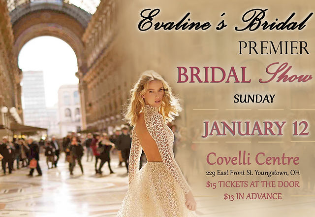 Evaline's Premier Bridal Show January 12th at the Covelli Centre in Youngstown, OH.