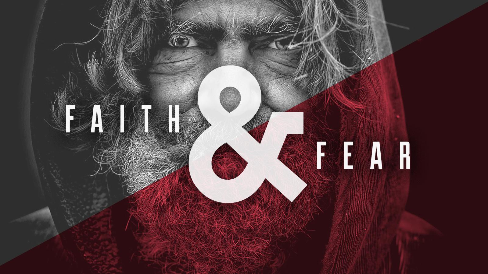 Faith & Fear