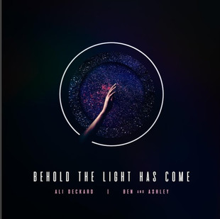 Ali Deckard & Ben And Ashley - Behold the Light Has Come