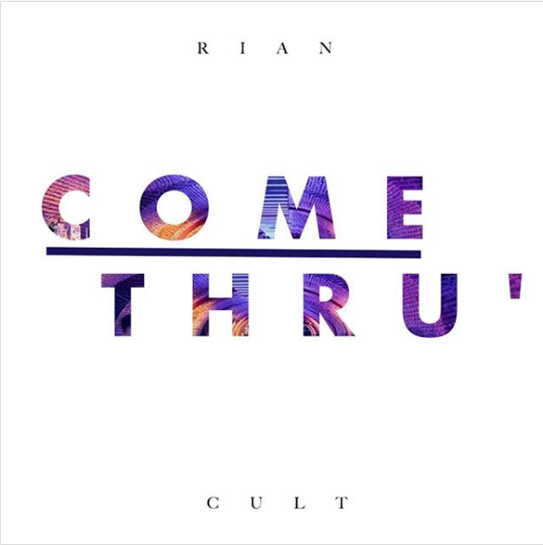 Rian Cult - Come Thru'
