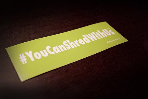 #YouCanShredWithUs Sticker