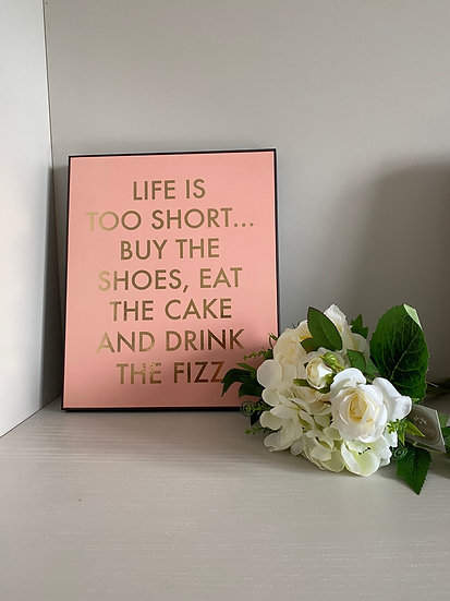 'Life is too Short...' Wooden Sign