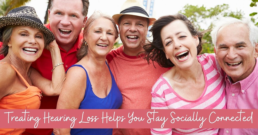 Treating Hearing Loss Helps You Stay Socially Connected