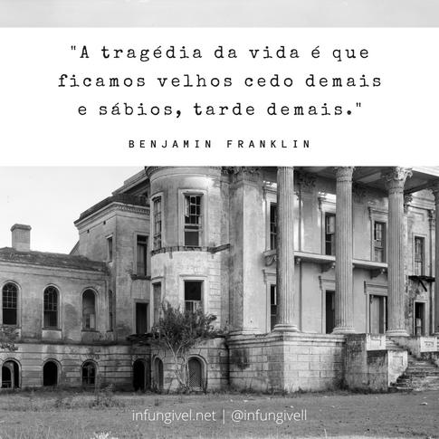 _A tragédia da vida é que ficamos velh