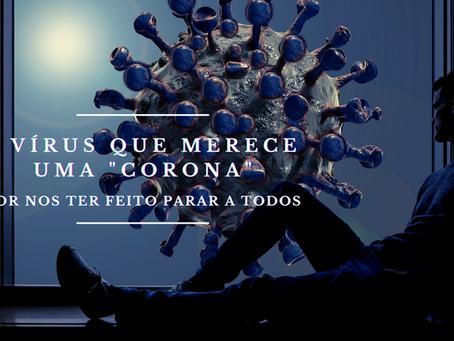 """O vírus que merece uma """"corona"""" por nos ter feito parar a todos"""