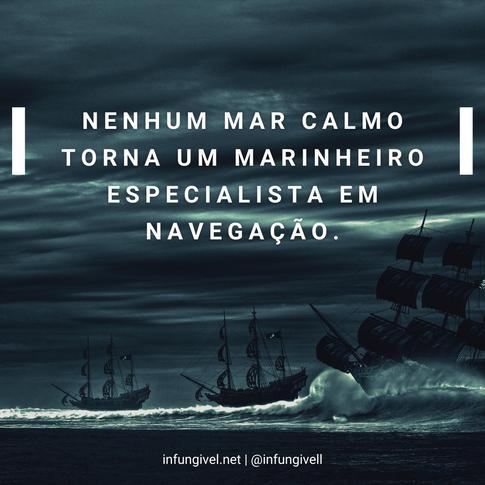 Nenhum mar calmo torna um marinheiro esp