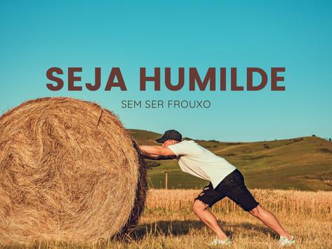 Seja humilde sem ser frouxo