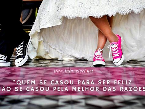 """""""Quem se casou para ser feliz, não se casou pela melhor das razões"""""""