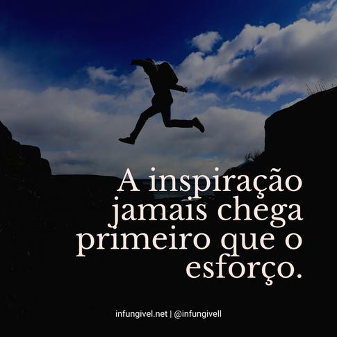 A inspiração jamais chega primeiro que