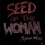 Michael Arkk - Seed Of A Woman.png