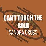 Sandra Cross - Can't Touch The Soul.jpg
