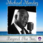 Michael Mendez - Beyond The Sea.png