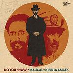 Majical x Kibir La Amlak - Do You Know [Cover Art].jpg