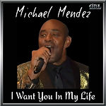 Michael Mendez - I Want You In My Life C