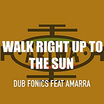 Dub-Fonics - Walk Right Up To The Sun -