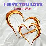 Momo-Watt - I Give You Love.jpg