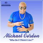 Michael Gordon - Who Do U Think U Are -