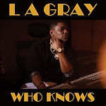 LA Gray - Who Knows Artwork.jpeg