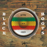 Black Roots - Nothing in the Larder Fron