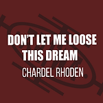 Chardel Rhoden - Loose This Dream.png
