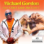 Michael Gordon - Have I Told You Lately Sleeve.jpg